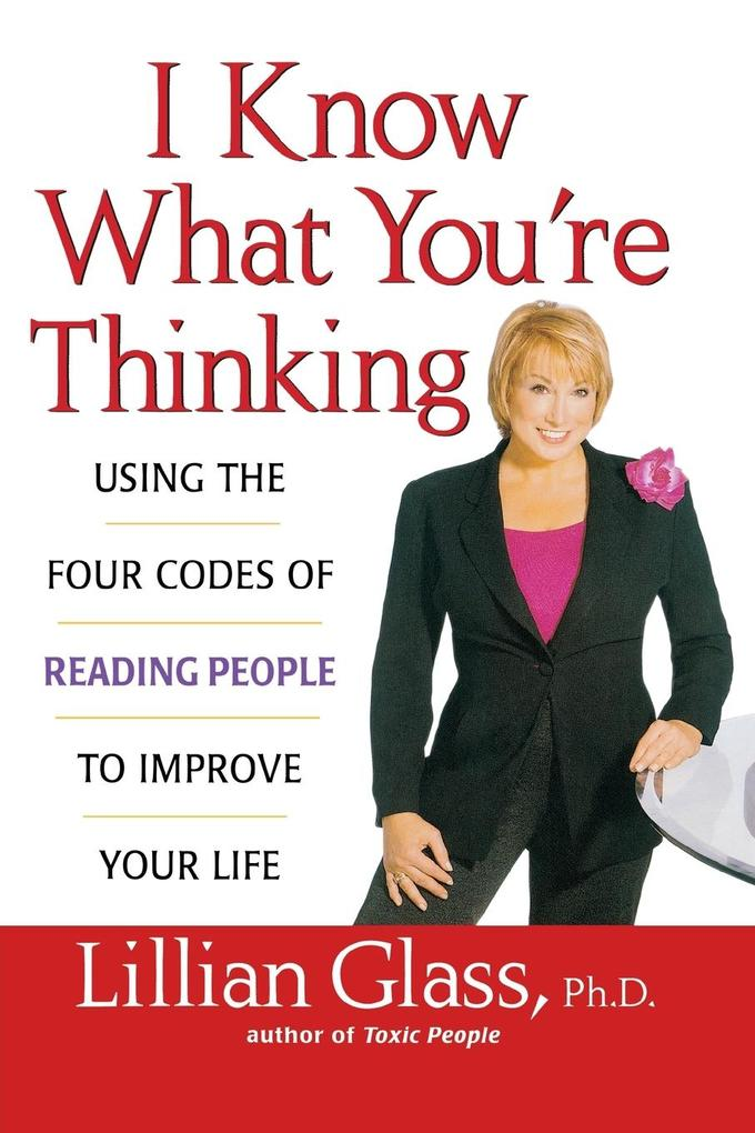 I Know What You're Thinking: Using the Four Codes of Reading People to Improve Your Life als Buch
