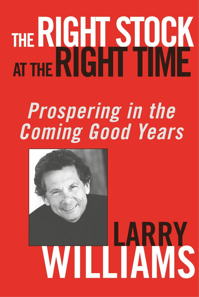 The Right Stock at the Right Time: Prospering in the Coming Good Years als Buch