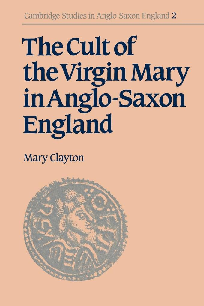 The Cult of the Virgin Mary in Anglo-Saxon England als Buch