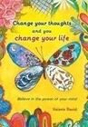 Change Your Thoughts and You Change Your Life: Believe in the Power of Your Mind