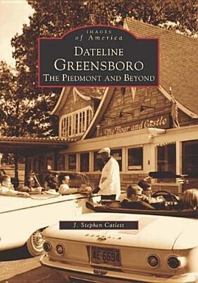 Dateline Greensboro: The Piedmont and Beyond als Taschenbuch