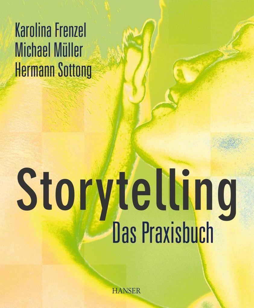 Storytelling - Das Praxisbuch als eBook von Karolina Frenzel, Michael Müller, Hermann Sottong