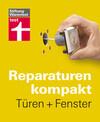 Reparaturen kompakt - Türen + Fenster