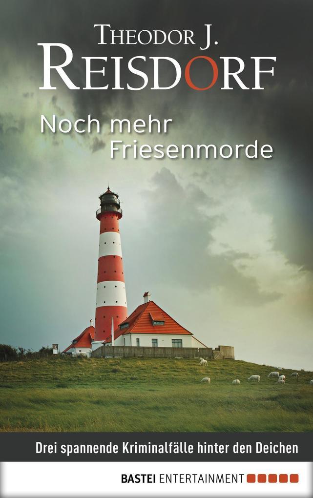 Noch mehr Friesenmorde als eBook von Theodor J. Reisdorf