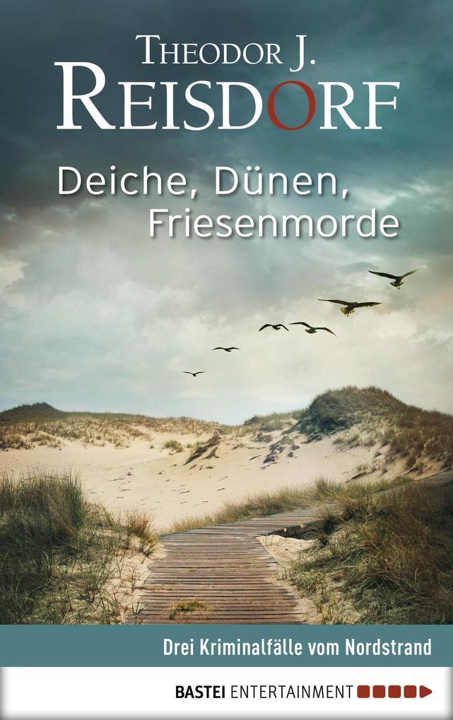 Deiche, Dünen, Friesenmorde als eBook von Theodor J. Reisdorf