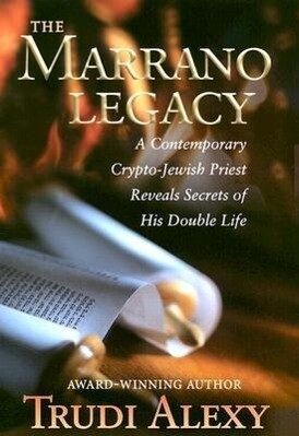 The Marrano Legacy: A Contemporary Crypto-Jewish Priest Reveals Secrets of His Double Life als Buch