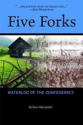 Five Forks: Waterloo of the Confederacy: A Civil War Narrative als Buch