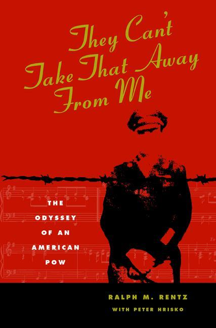 They Can't Take That Away from Me: The Odyssey of an American POW als Buch