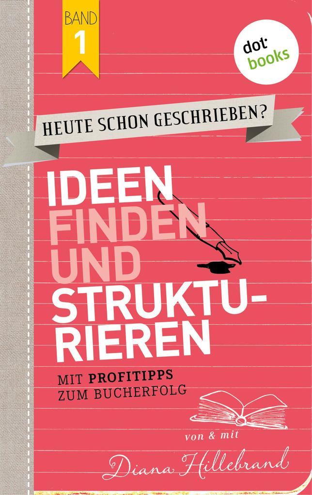HEUTE SCHON GESCHRIEBEN? - Band 1: Ideen finden und strukturieren als eBook