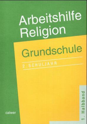 Arbeitshilfe Religion. Grundschule. 2. Schuljahr. 1. Halbband als Buch