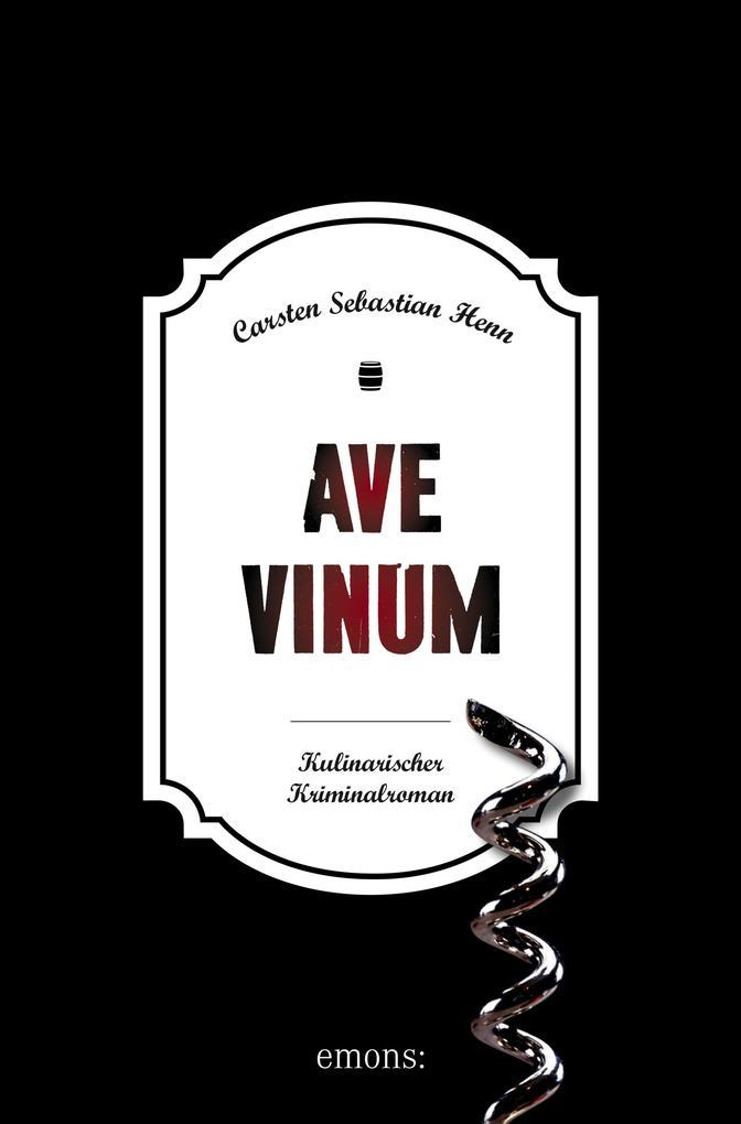 Ave Vinum als eBook von Carsten Sebastian Henn