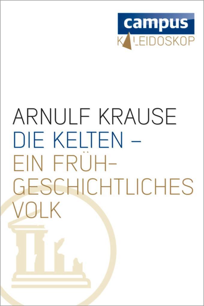 Die Kelten - ein frühgeschichtliches Volk als eBook von Arnulf Krause