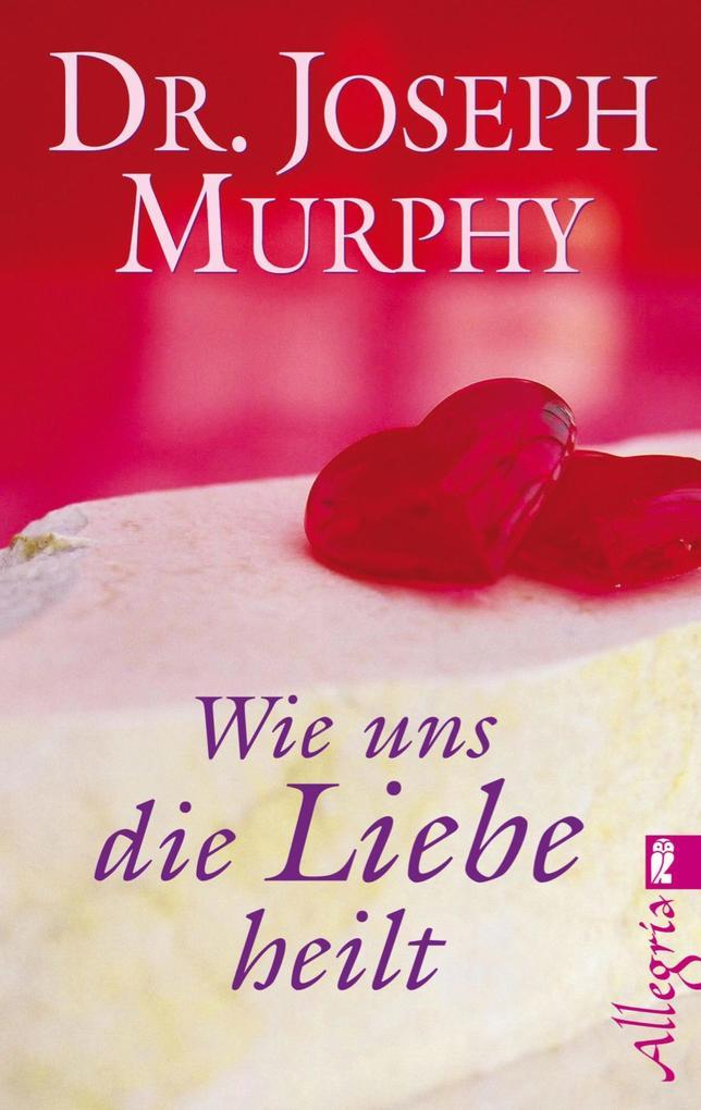 Wie uns die Liebe heilt als eBook von Joseph Murphy