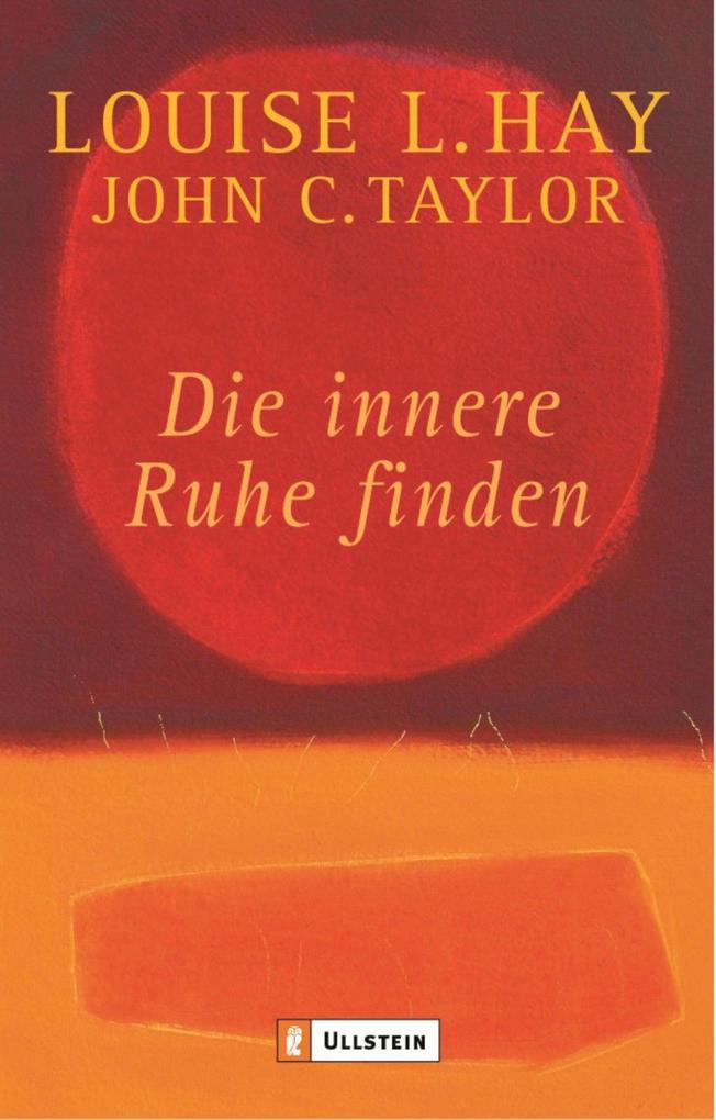 Die innere Ruhe finden als eBook von Louise Hay, John C Taylor
