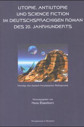 Utopie, Antiutopie und Science Fiction im deutschsprachigen Roman des 20. Jahrhunderts als Buch