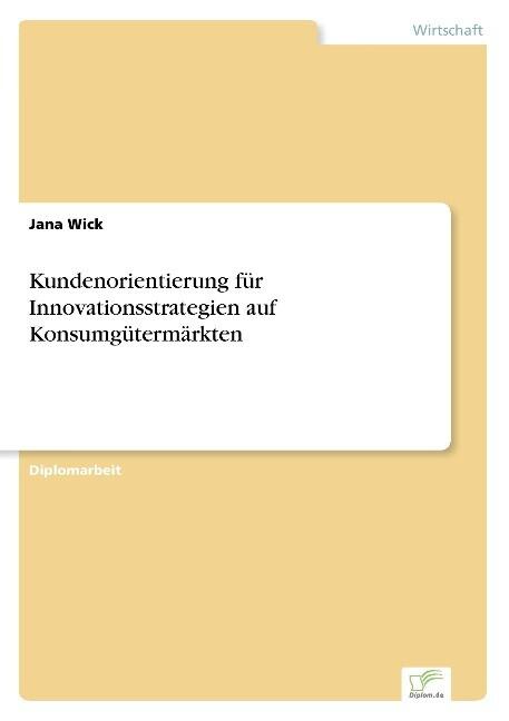 Kundenorientierung für Innovationsstrategien auf Konsumgütermärkten als Buch
