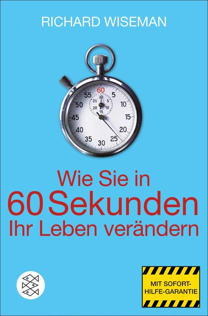 Wie Sie in 60 Sekunden Ihr Leben verändern als eBook von Richard Wiseman