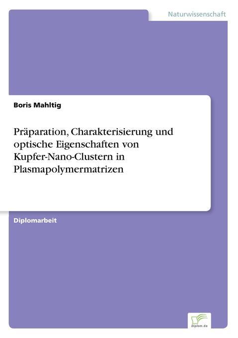 Präparation, Charakterisierung und optische Eigenschaften von Kupfer-Nano-Clustern in Plasmapolymermatrizen als Buch