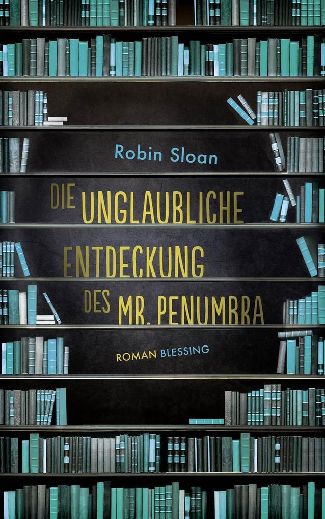 Die unglaubliche Entdeckung des Mr. Penumbra als eBook von Robin Sloan