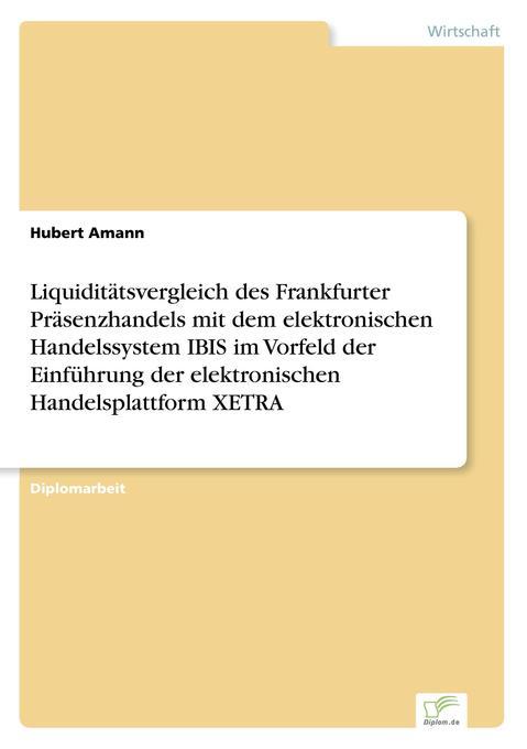Liquiditätsvergleich des Frankfurter Präsenzhandels mit dem elektronischen Handelssystem IBIS im Vorfeld der Einführung der elektronischen Handelsplattform XETRA als Buch