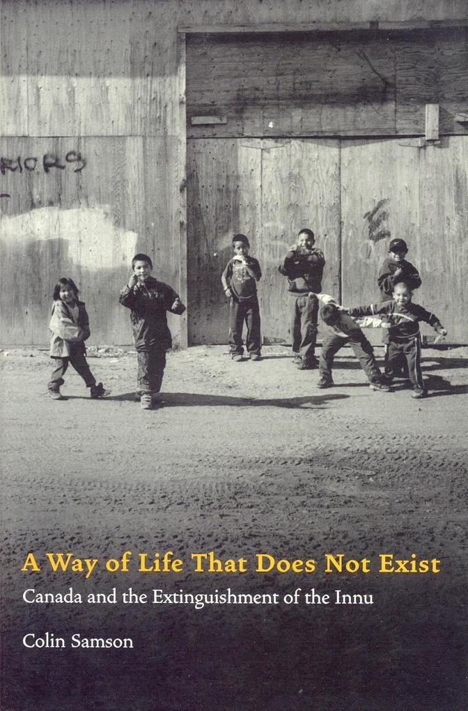 A Way of Life That Does Not Exist: Canada and the Extinguishment of the Innu als Buch