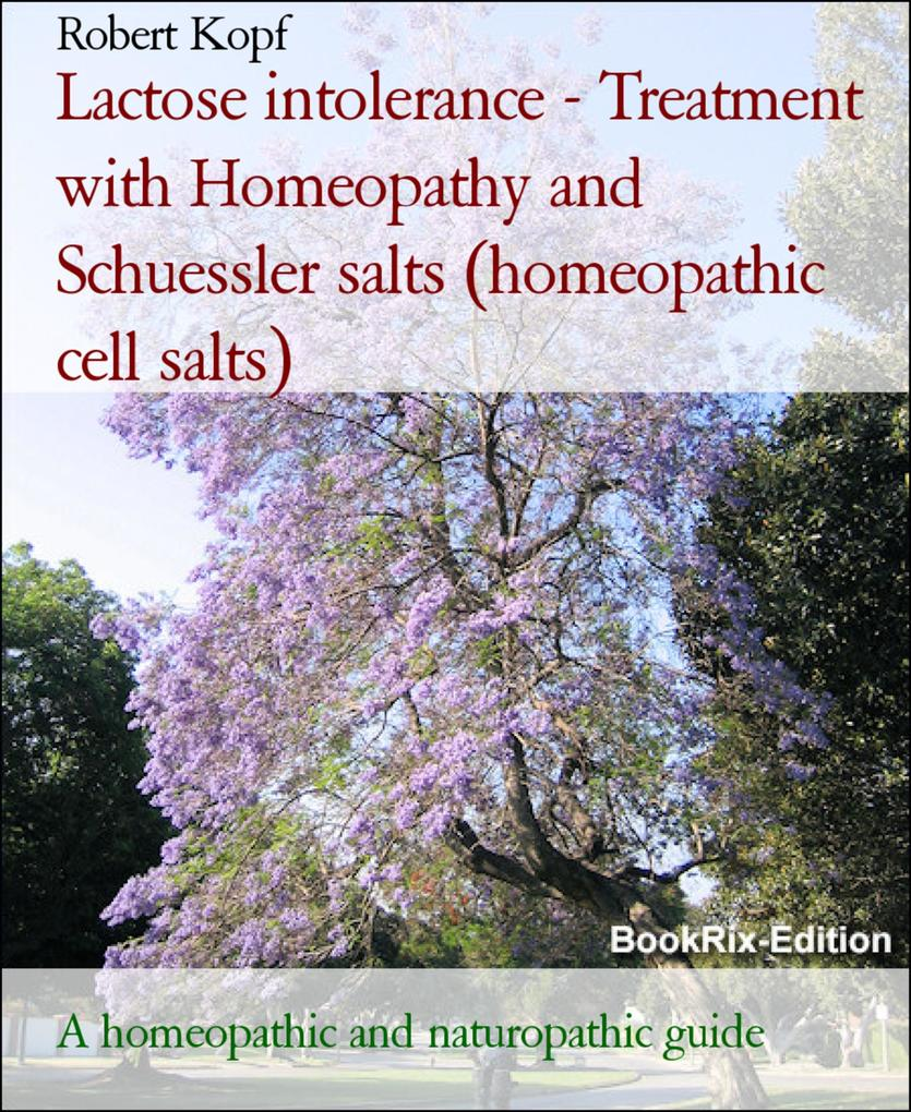 Lactose intolerance - Lactase deficiency treated with Homeopathy, Schuessler salts and Acupressure als eBook von Robert Kopf
