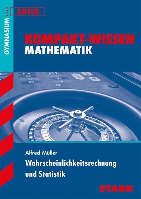 Kompakt-Wissen Abitur. Mathematik. Wahrscheinlichkeitsrechung und Statistik als Buch