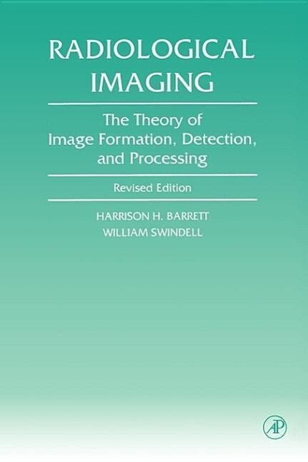 Radiological Imaging: The Theory of Image Formation, Detection, and Processing als Buch