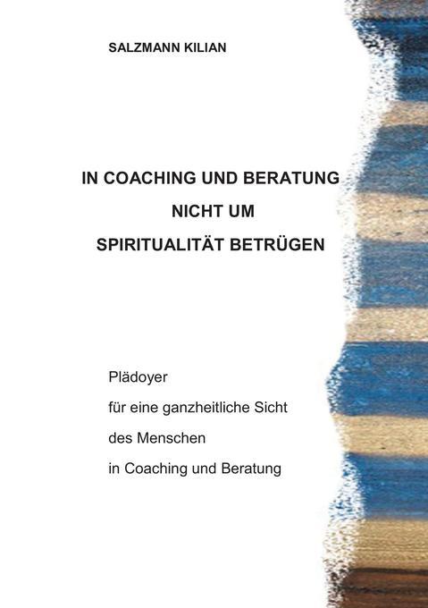 In Coaching und Beratung nicht um Spiritualität betrügen als Buch (gebunden)