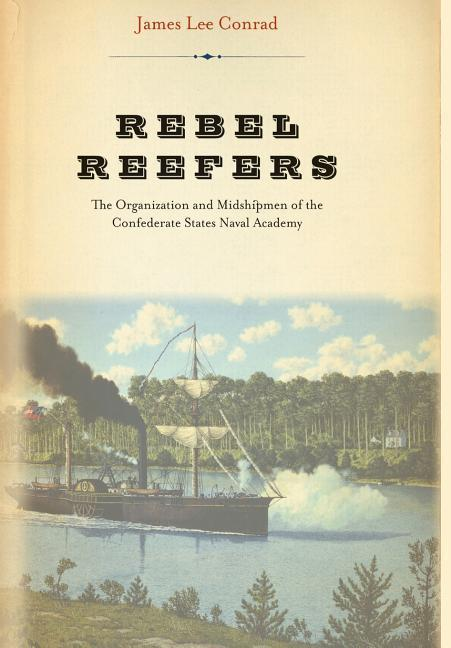 Rebel Reefers: The Organization and Midshipmen of the Confederate States Naval Academy als Buch