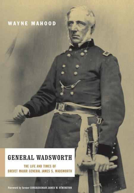 General Wadsworth: The Life and Wars of Brevet General James S. Wadsworth als Buch