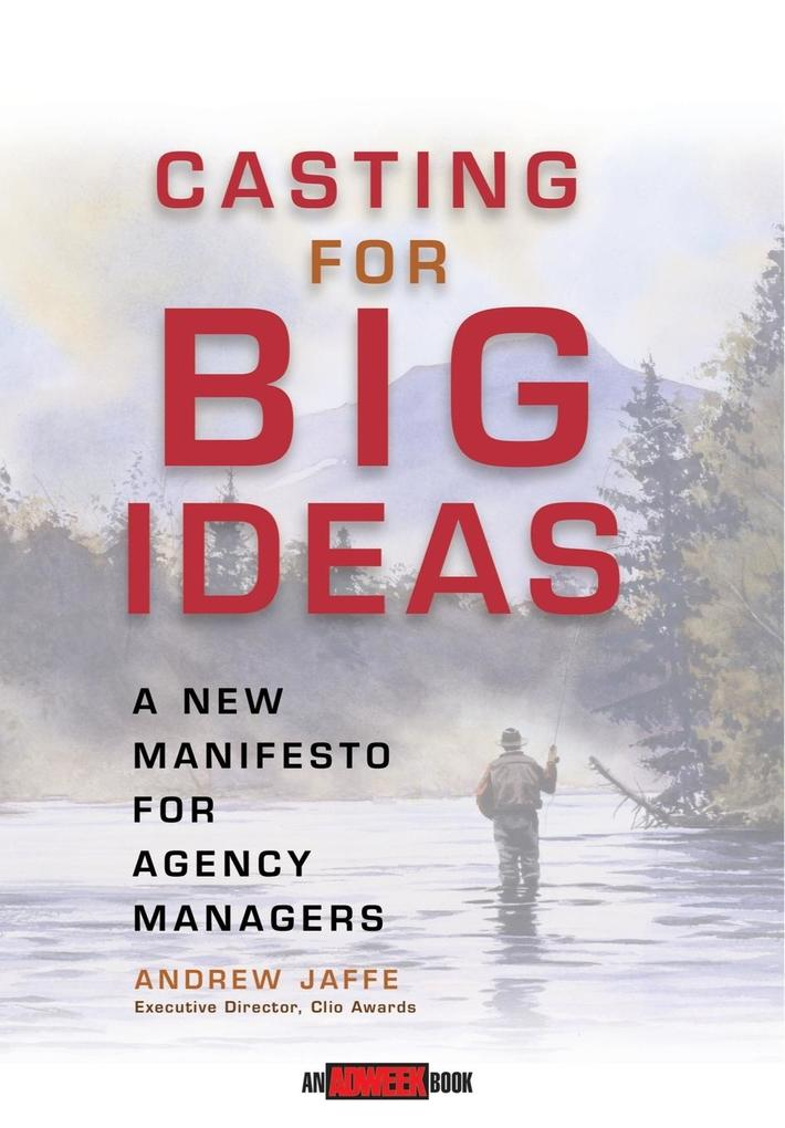 Casting for Big Ideas: A New Manifesto for Agency Managers als Buch