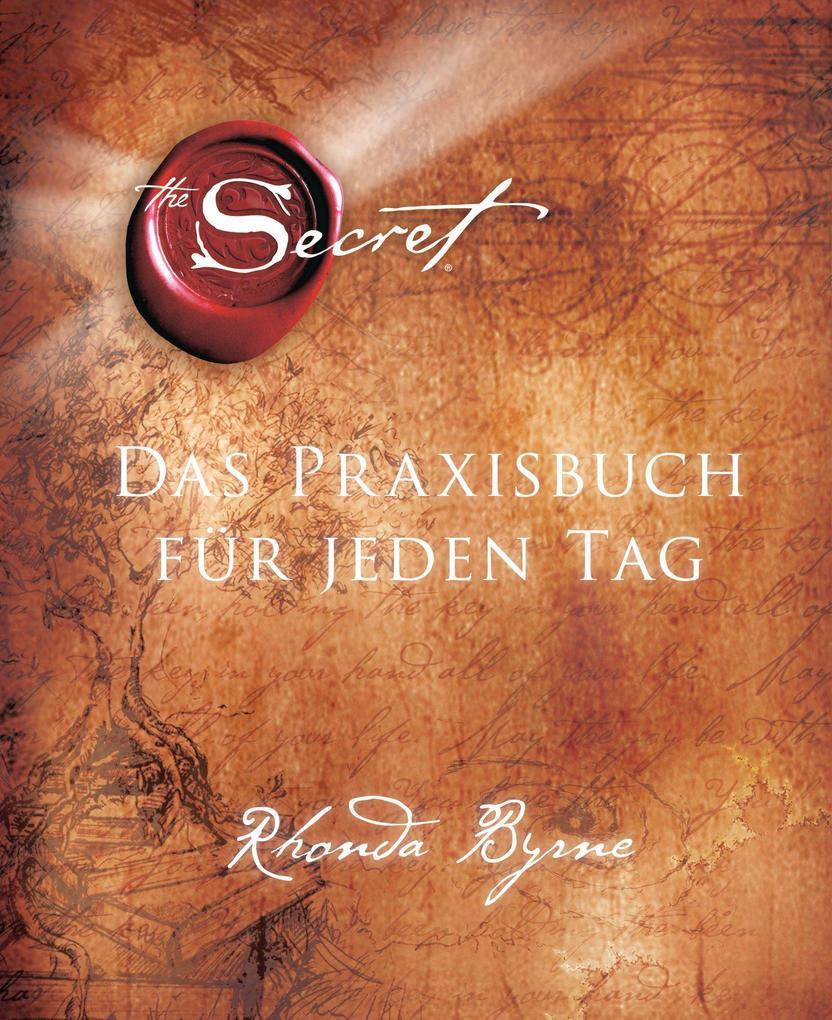 The Secret - Das Praxisbuch für jeden Tag als eBook von Rhonda Byrne