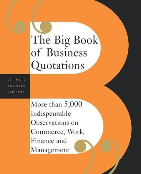 The Big Book of Business Quotations: More Than 5,000 Indispensable Observations on Commerce, Work, Finance and Management als Taschenbuch