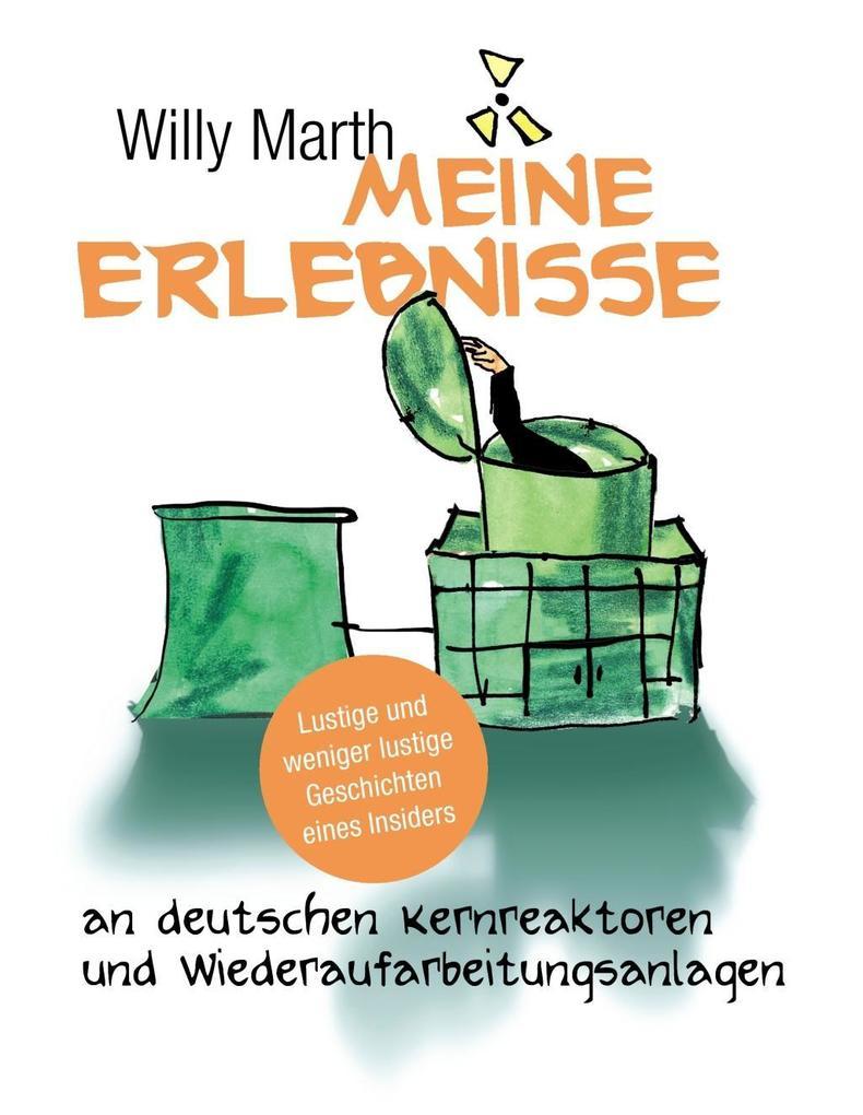 Meine Erlebnisse an deutschen Kernreaktoren und Wiederaufarbeitungsanlagen als eBook