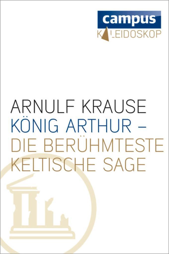 König Arthur - die berühmteste keltische Sage als eBook von Arnulf Krause