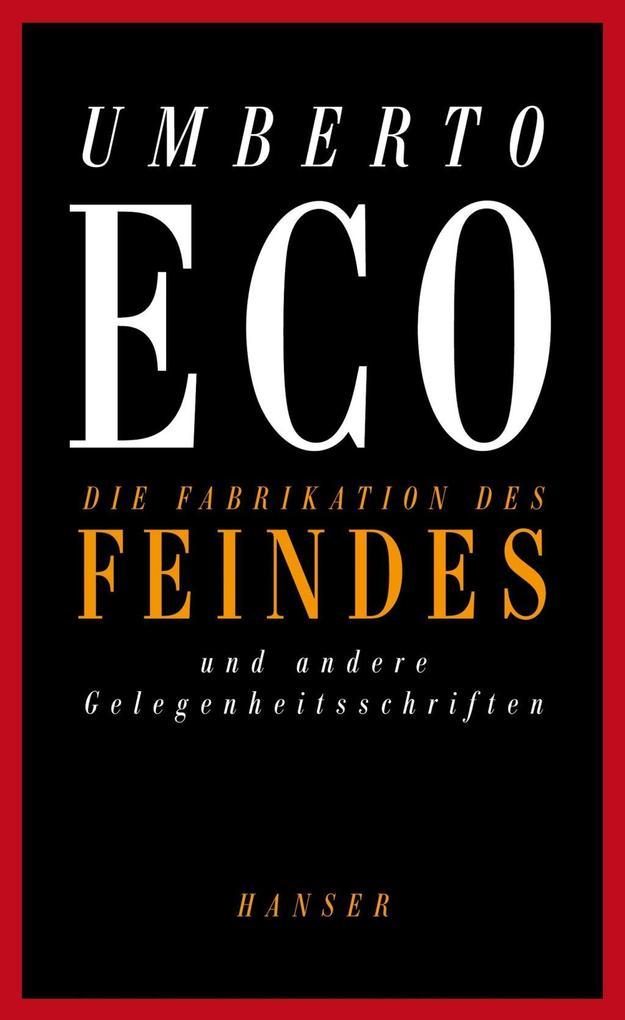 Die Fabrikation des Feindes und andere Gelegenheitsschriften als eBook von Umberto Eco