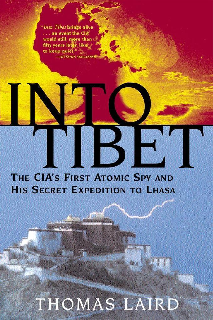 Into Tibet: The CIA's First Atomic Spy and His Secret Expedition to Lhasa als Taschenbuch