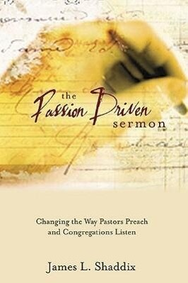 The Passion-Driven Sermon: Changing the Way Pastors Preach and Congregations Listen als Buch