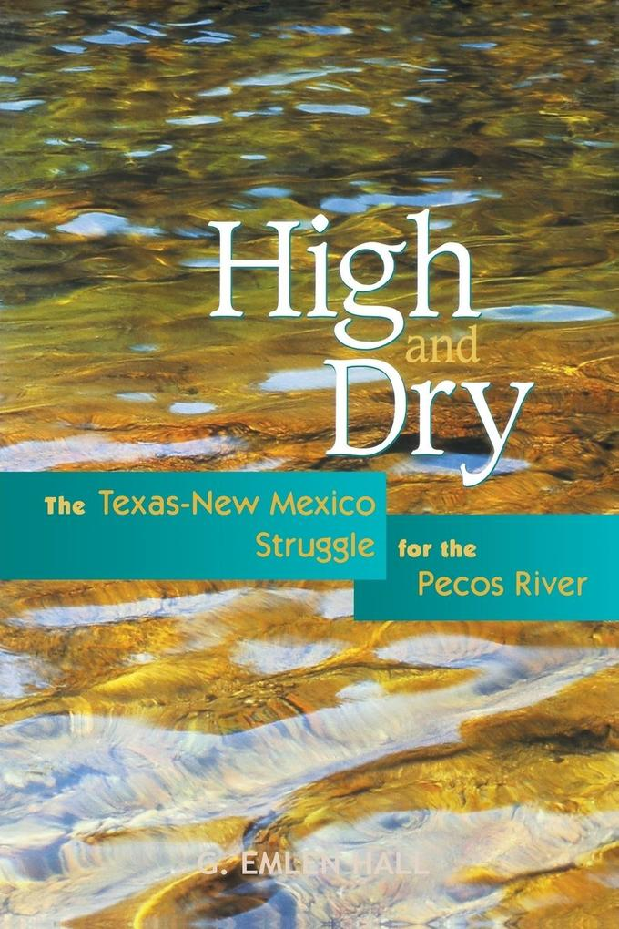 High and Dry: The Texas-New Mexico Struggle for the Pecos River als Taschenbuch