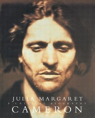 Julia Margaret Cameron: A Critical Biography als Buch