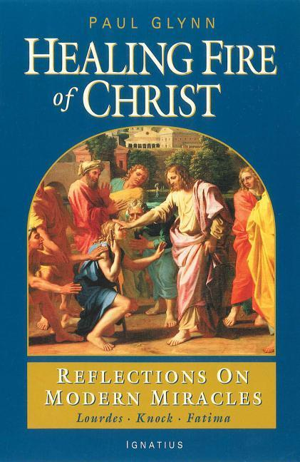The Healing Fire of Christ: Reflections on Modern Miracles--Knock, Lourdes, Fatima als Taschenbuch