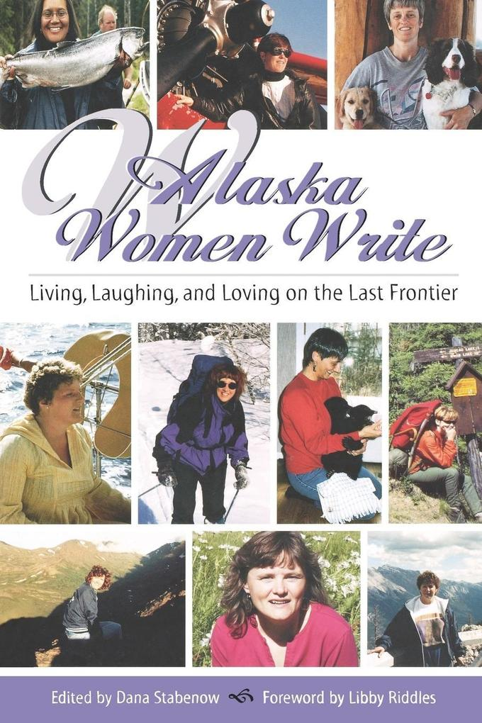 Alaska Women Write: Living, Laughing, and Loving on the Last Frontier als Taschenbuch