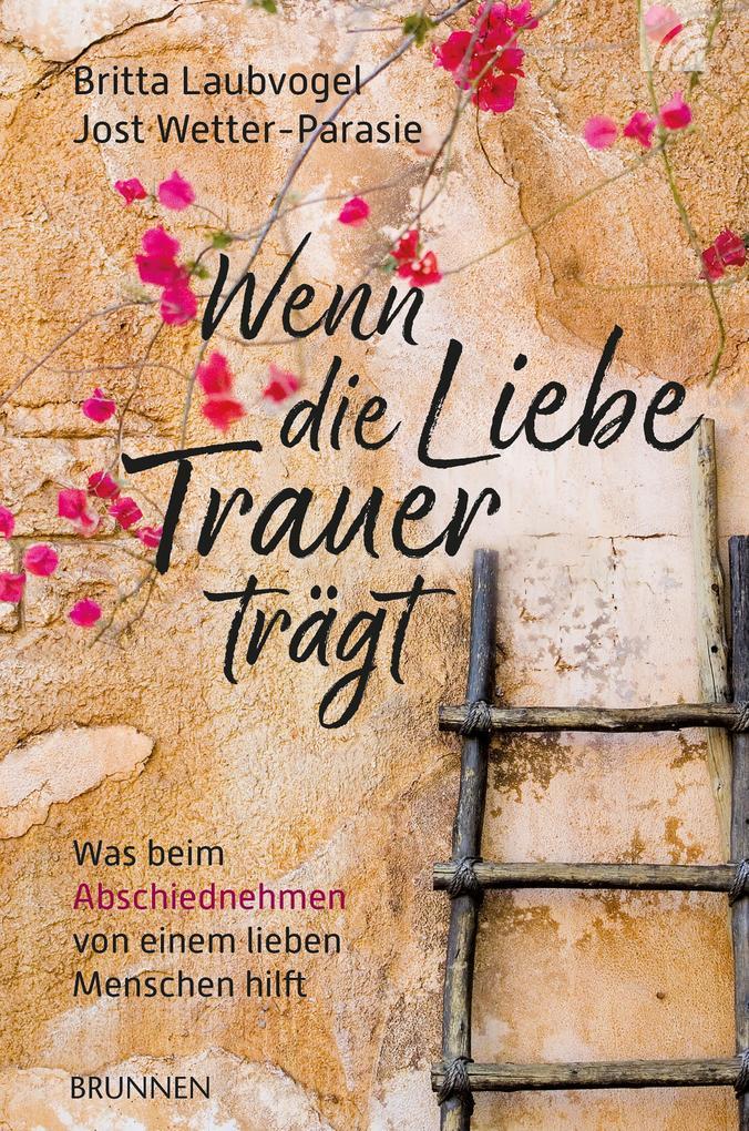 Wenn die Liebe Trauer trägt als eBook von Britta Laubvogel, Jost Wetter-Parasie