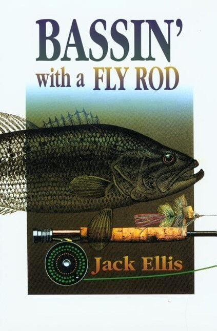 Bassin' with a Fly Rod: One Fly Rodder's Approach to Serious Bass Fishing als Taschenbuch