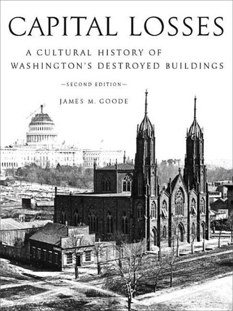 Capital Losses: A Cultural History of Washington's Destroyed Buildings, Second Edition als Buch