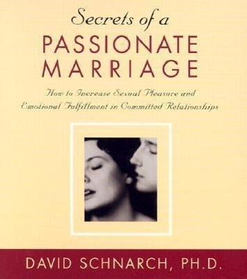 Secrets of a Passionate Marriage: How to Increase Sexual Pleasure and Emotional Fulfillment in Committed Relationships als Hörbuch