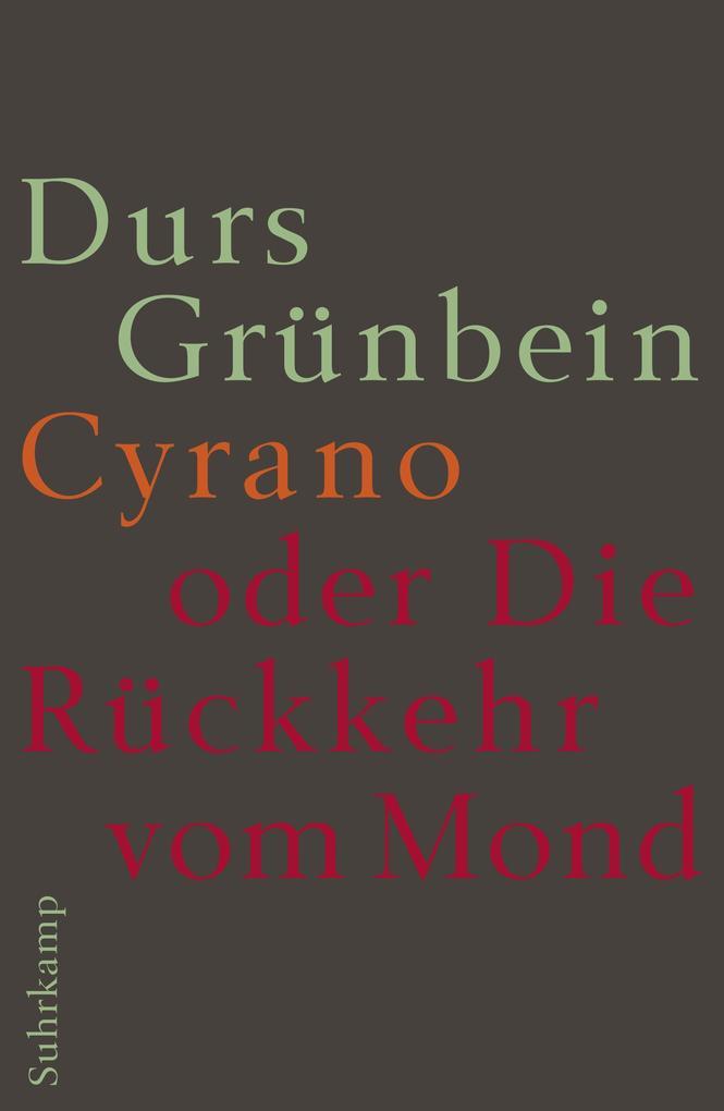 Cyrano oder die Rückkehr vom Mond als eBook von Durs Grünbein