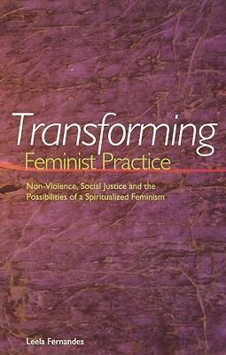 Transforming Feminist Practice: Non-Violence, Social Justice and the Possibilities of a Spiritualized Feminism als Taschenbuch