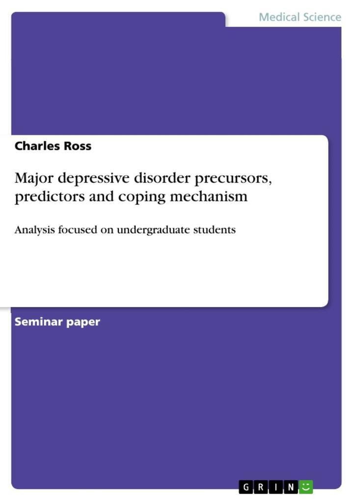 Major depressive disorder precursors, predictors and coping mechanism als eBook von Charles Ross